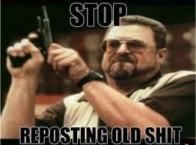 Stop Reposting Old Shit
