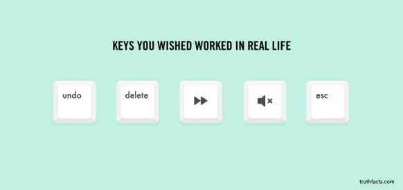 Keys you wished worked in real life